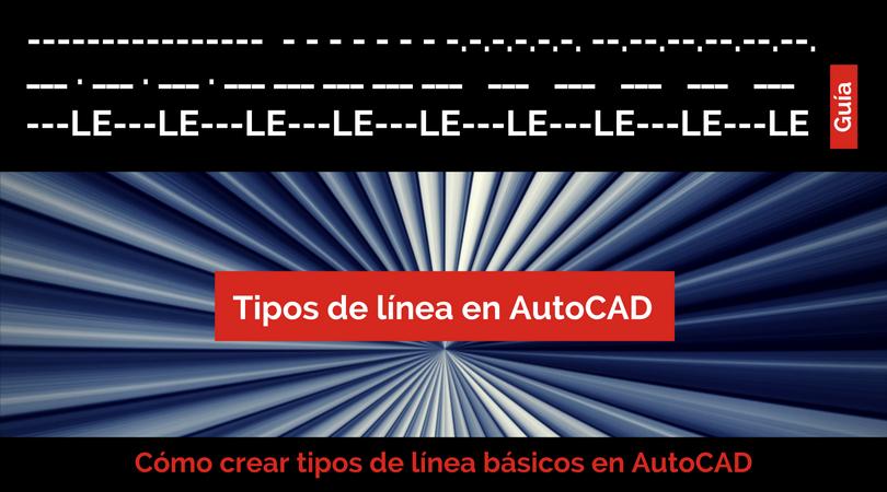 Configurar AutoCAD. Cargar Tipos de Línea