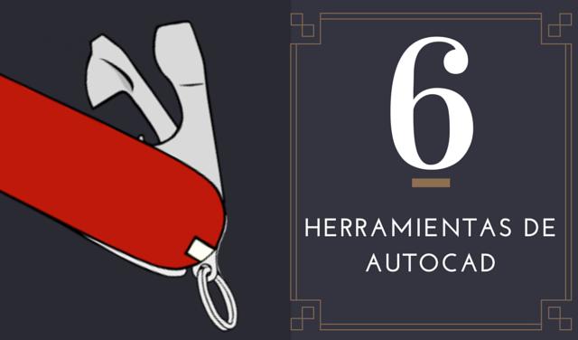 Las 6 herramientas de AutoCAD que harán más fácil tu trabajo