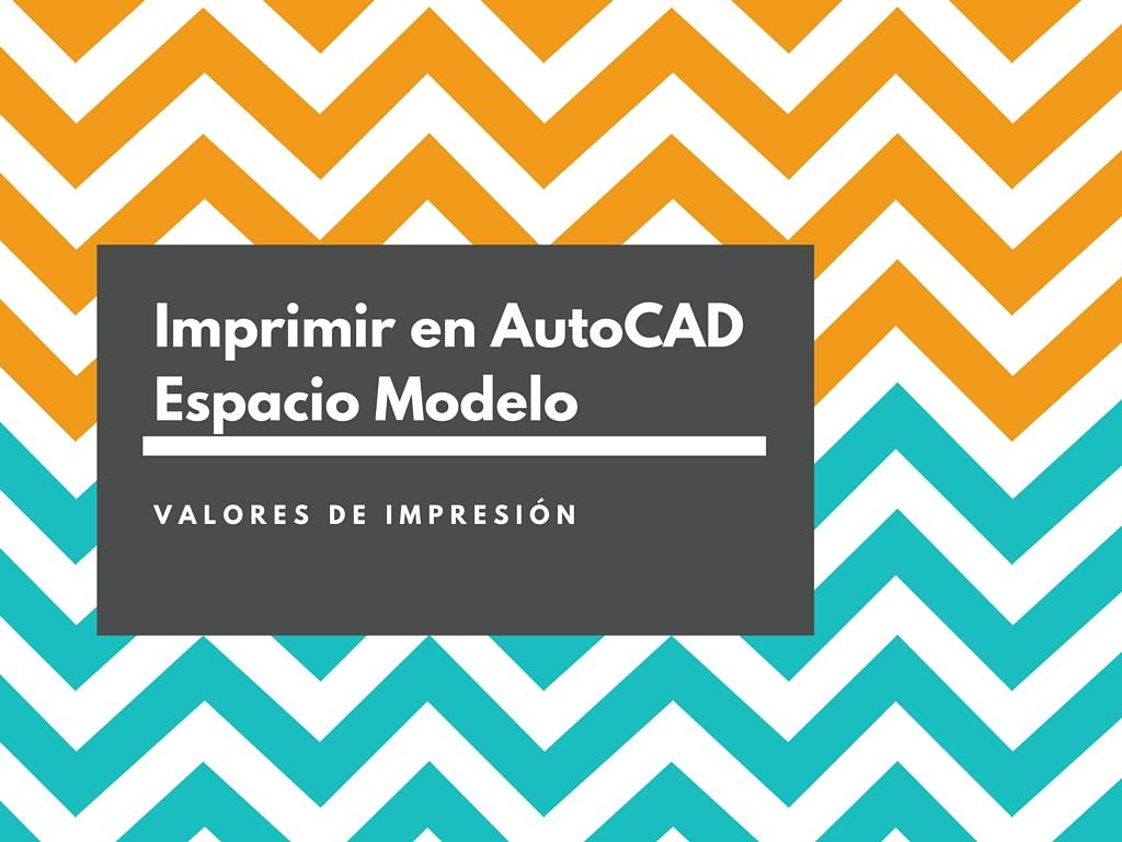 Como imprimir en AutoCAD en Espacio Modelo