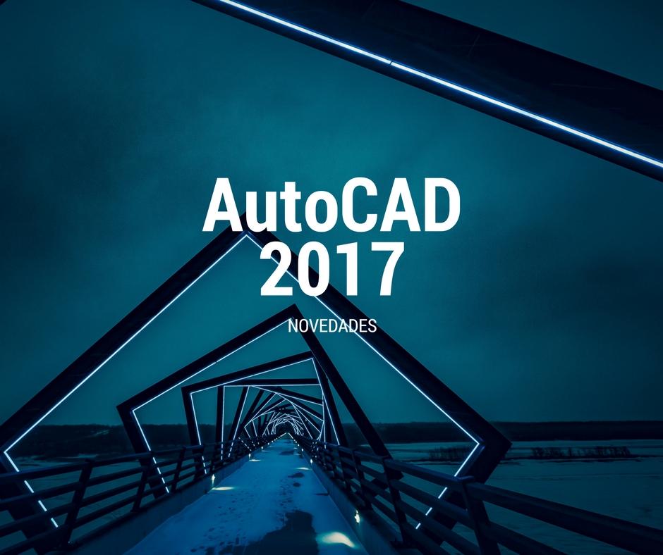 AutoCAD 2017. Novedades: Lo nuevo de AutoCAD