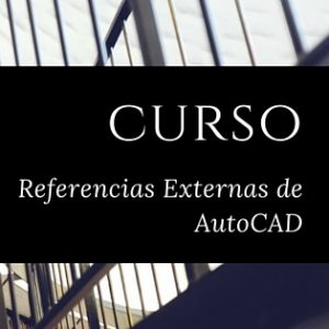 Curso_Referencias_Externas_AutoCAD