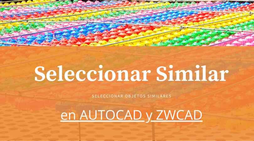 Seleccionar Similar en AutoCAD y ZWCAD