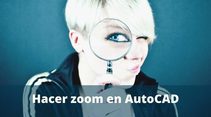 Como hacer zoom aen AutoCAD